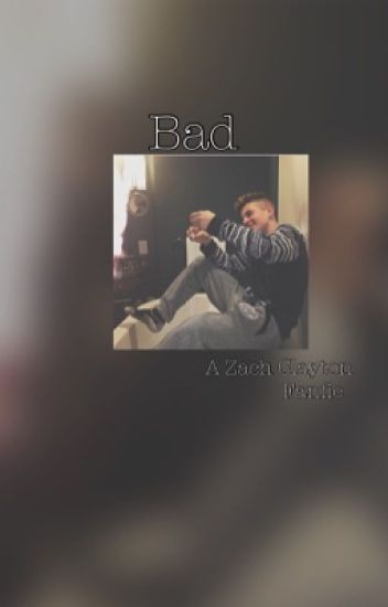 Bad ( A Zach Clayton Fanfic)