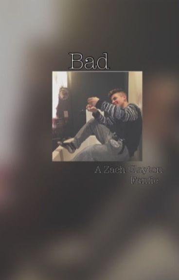 Bad ( A Zach Clayton Fanfic)