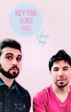 Hey you, I like you. [Versión larga] -Wigetta. by ItIsMel