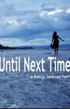 Until Next Time by MythsAreDestiny