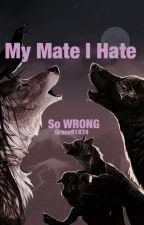 My Mate I Hate by Grace91874
