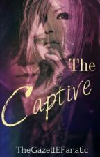 The Captive by TheGazettEFanatic