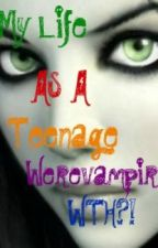 My Life As A Teenage.......Werevampire? WTH!!!! by herbrightjaden