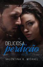 Deliciosa Perdição - Série Executivos Indecentes - 2° Livro DEGUSTAÇÃO by ValentinaKMichael