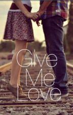 Give Me Love {One Direction Fan Fiction} by xjenanamalikx
