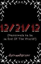 12 / 21 / 12 by dorkwadWriter