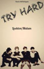 Try Hard [Lashton, Malum] by TimelordInTheImpala