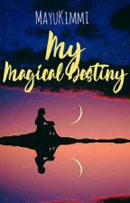 My Magical Destiny by MayuKimmy