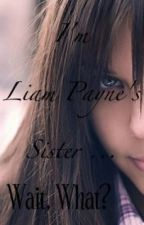 I'm Liam Payne's sister... Wait, what? by CatherineEvans17
