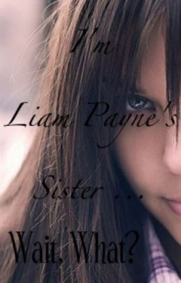 I'm Liam Payne's sister... Wait, what?