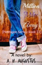 Million Miles Away (Pentagon Series Book II) by AH_Agustus