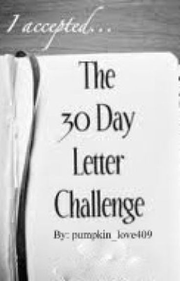 30 Day Letter Challenge by pumpkin_love409