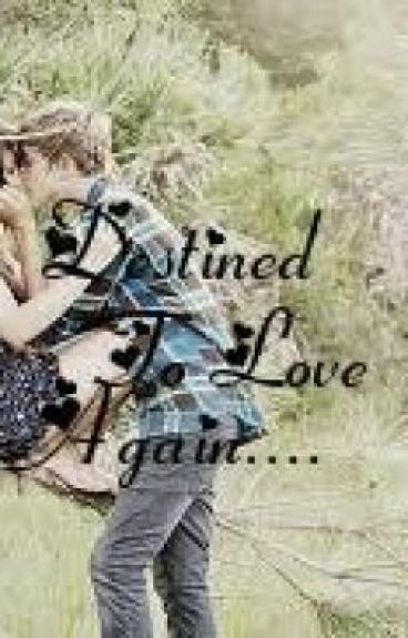 Destined To Love Again.... by HunniePie_18