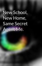 New School, New Home, Same Secret Agent Me. by ItsRainingDeath