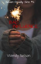 Bad Influence (Book 2 of The Seven Deadly Sins Saga) by WendyWrites
