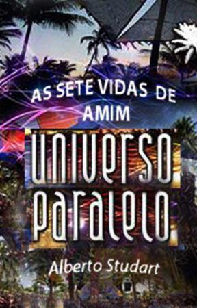 AS SETE VIDAS DE AMIM nos universos paralelos by AlbertoStudart