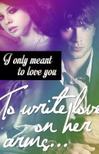 To write love on her arms by jaxtom_