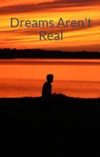 Dreams Aren't Real by arpan_21