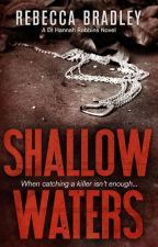 Shallow Waters: DI Hannah Robbins Book 1 by RebeccaBradley0