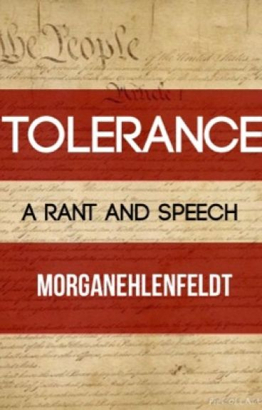Tolerance: A Rant (& Speech) | morganehlenfeldt by MorganEhlenfeldt