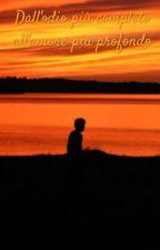 Dall'odio più completo all'amore più profondo by Kikka2410