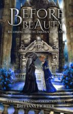 Before Beauty: A Retelling of Beauty and the Beast by BrittanyFichter