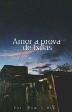 Amor a prova de balas by BiaMoura17