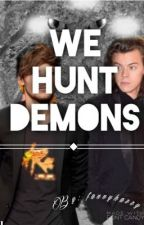 We hunt demons  ~Larry Stylinson~ by fannyharry