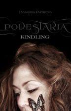 Podestaria - Kindling (#Wattys2016) by RosannaPatruno