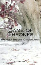 Game Of Thrones (Reader Insert One-shots) by Dorottya_P
