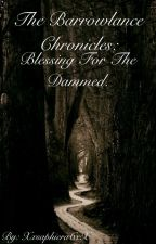 The Barrowlance chronicles: blessing for the dammed. by Xxsaphiera6xX