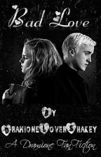 Bad Love (A Draco Malfoy/Hermione Granger FanFiction) by DramioneLoverShakey
