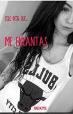 ME ENCANTAS !! by mariiapm03