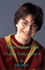 Fakten über uns Harry Potter Fan's by InsertNameHereAgain