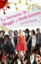 La hermana de Maggie y Beth Greene (The Walking Dead Fanfiction) by Wolfhardgirlx