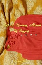 Sick of Living, Afraid of Dying by lau_kin48