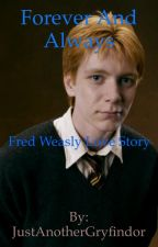Forever and Always (HP Fan fiction Fred Weasly LS) ** ON HOLD ** by JustAnotherGryfindor