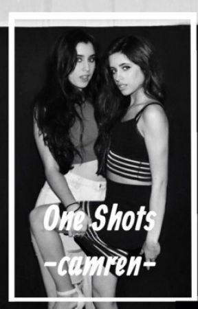 one shots ➵ camren (CLOSED) by seasidecamila