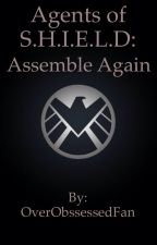 Agents of S.H.I.E.L.D: Assemble Again by marvelgirl23