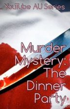 YouTube AU Series - Murder Mystery: The Dinner Party (OnHold) by -inactiveaf-
