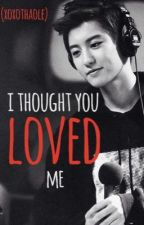 I Thought You Loved Me ( Chanyeol Fanfic) by xoxothaole