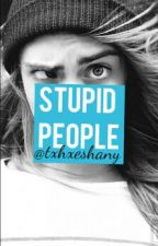 STUPID PEOPLE - Frases estúpidas. by txhxeshany