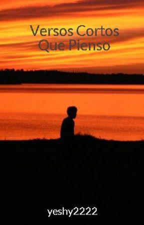 Versos Cortos Que Pienso by yeshy2222