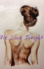 We Love Tonight by gabbssxx