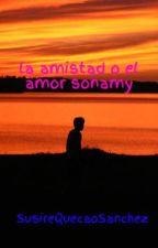 la amistad o el amor sonamy by SusireQuecaoSanchez