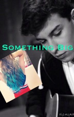 Something Big ( A Shawn Mendes fan fiction ) by liisaaaa_