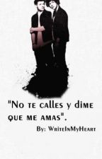 No te calles y dime que me amas. Larry Stylinson. by WriteInMyHeart