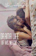 Drama Life Of Ms.Nerdy by BraveAngelGirl