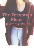 The forgotten sister (Sammy Wilk) by hopemckenzie24