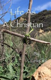 Life As A Christian by CGirlyGirl
